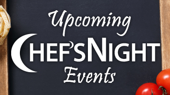 Whats New - Upcoming Chef's Night Events