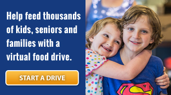 Help feed thousands of kids, seniors and families with a virtual food drive.