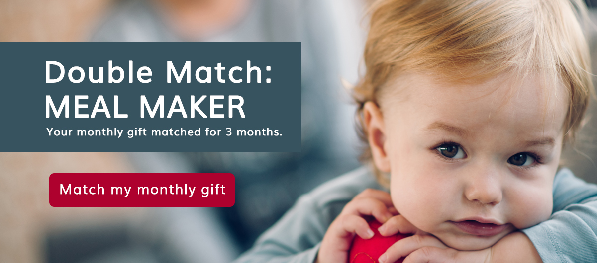 Become a Meal Maker and have your gift matched for 3 months