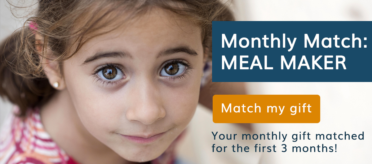 Your monthly gift matched for 3 months