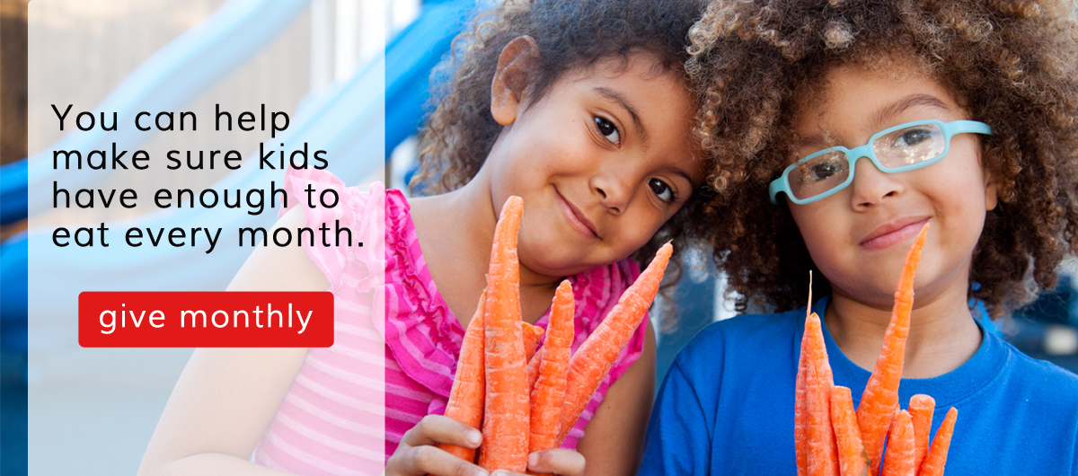 You can help make sure kids have enough to eat every month